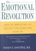 Emotional Revolution How the New Science of Feeling Can Transform Your Life