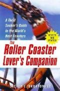 Roller Coaster Lover's Companion A Thrill Seeker's Guide to the World's Best Coasters