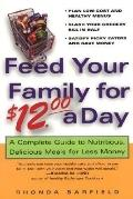 Feed Your Family for $12 a Day A Complete Guide to Nutritious, Delicious Meals for Less Money