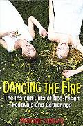 Dancing The Fire The Ins and Outs of Neo-Pagan Festivals and Gatherings