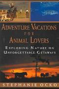 Adventure Vacations For Animal Lovers Exploring Nature On Unforgettable Getaways
