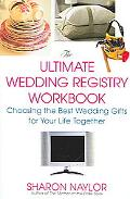 Ultimate Wedding Registry Workbook Choosing the Best Wedding Gifts For Your Life Together