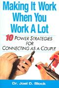 Making It Work When You Work a Lot 10 Power Strategies For Connecting As A Couple