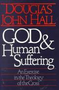 God & Human Suffering An Exercise in the Theology of the Cross