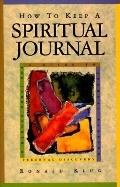 How to Keep a Spiritual Journal A Guide to Journal Keeping for Inner Growth and Personal Rec...