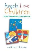 Angels Love Children Stories, Poems, Prayers and Other Family Fun