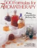 500 Formulas for Aromatherapy Mixing Essential Oils for Every Use