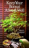 Keep Your Bonsai Alive and Well - Herb L. Gustafson - Paperback