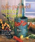 Tole-Painted Outdoor Projects: Decorative Designs for Gardens, Patios, Decks and More - Aret...