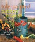 Tole-Painted Outdoor Projects Decorative Designs for Gardens, Patios, Decks & More