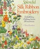 Splendid Silk Ribbon Embroidery Embellishing Clothing, Linens & Accessories