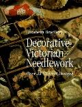 Decorative Victorian Needlework: Over 25 Charted Designs - Elizabeth Bradley - Paperback