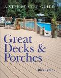 Great Decks and Porches A Step-By-Step Guide