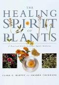 The Healing Spirit of Plants: A Practical Guide to Plant Spirit Medicine - Clare G. Harvey -...
