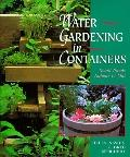 Water Gardening in Containers: Small Ponds Indoors and Out - Helen Nash - Hardcover