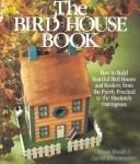 Bird House Book and Kit: How to Build Fanciful Bird Houses and Feeders, from the Purely Prac...