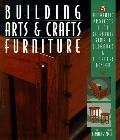 Building Arts & Crafts Furniture 25 Authentic Projects That Celebrate Simple Elegance & Time...