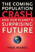 Coming Population Crash : And Our Planet's Surprising Future