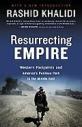 Resurrecting Empire Western Footprints And America's Perilous Path In The MIddle East