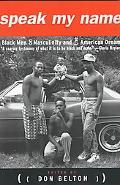 Speak My Name Black Men on Masculinity and the American Dream