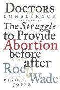 Doctors of Conscience The Struggle to Provide Abortion Before and After Roe V. Wade