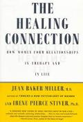 Healing Connection How Women Form Relationships in Therapy and in Life