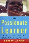 Passionate Learner How Teachers and Parents Can Help Children Reclaim the Joy of Discovery