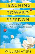 Teaching Toward Freedom Moral Commitment And Ethical Action in the Classroom