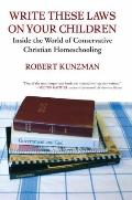 Write These Laws on Your Children : Inside the World of Conservative Christian Homeschooling