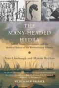 Many-Headed Hydra : Sailors, Slaves, Commoners, and the Hidden History of the Revolutionary ...