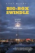 Big-box Swindle The True Cost of Mega-retailers and the Fight for America's Independent Busi...