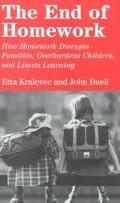 End of Homework How Homework Disrupts Families, Overburdens Children, and Limits Learning
