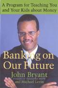 Banking on Our Future A Program for Teaching You and Your Kids About Money
