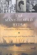 Many-Headed Hydra Sailors, Slaves, Commoners, and the Hidden History of the Revolutionary At...