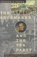 Shoemaker and the Tea Party Memory and the American Revolution