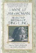 I Myself Am a Woman Selected Writings of Ding Ling