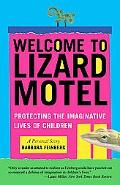 Welcome to Lizard Motel Protecting the Imaginative Lives of Children, A Personal Story