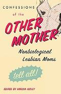 Confessions of the Other Mother Nonbiological Lesbian Moms Tell All