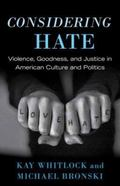 Considering Hate : Violence, Goodness, and Justice in American Culture and Politics