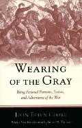 Wearing of the Gray Being Personal Portraits, Scenes, and Adventures of the War