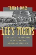 Lee's Tigers The Louisiana Infantry in the Army of Northern Virginia