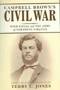 Campbell Brown's Civil War With Ewell And The Army Of Northern Virginia