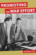 Promoting the War Effort : Robert Horton and Federal Propaganda, 1938-1946