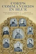 Corps Commanders in Blue : Union Major Generals in the Civil War