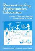 Reconstructing Mathematics Education Stories of Teachers Meeting the Challenge of Reform