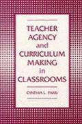 Teacher Agency and Curriculum Making in Classrooms