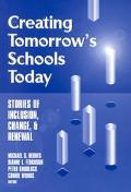 Creating Tomorrow's Schools Today Stories of Inclusion, Change, and Renewal