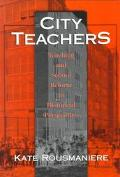 City Teachers Teaching and School Reform in Historical Perspective