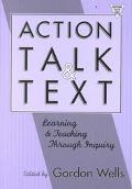 Action, Talk, and Text Learning and Teaching Through Inquiry