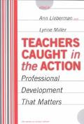 Teachers Caught in the Action Professional Development That Matters